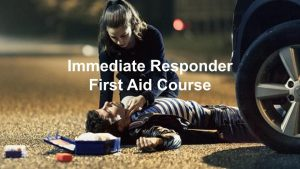 Immediate Responder First Aid